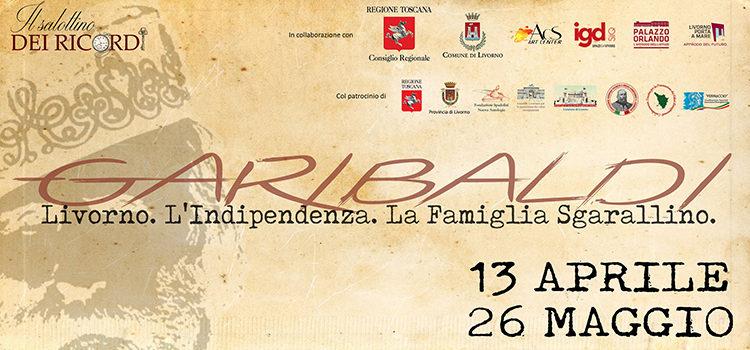 """13 Aprile, Livorno – Inaugurazione mostra """"Garibaldi – Livorno. L'Indipendenza. La Famiglia Sgarallino"""""""
