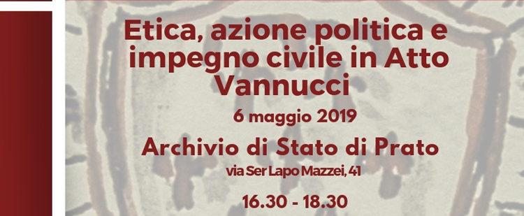 6 maggio, Prato – Etica, azione politica e impegno civile in Atto Vannucci