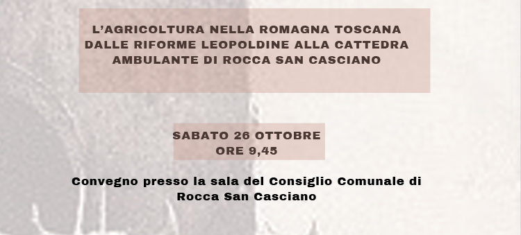 """26 ottobre, Rocca San Casciano – Convegno """"L'agricoltura nella Romagna Toscana dalle Riforme Leopoldine alla Cattedra Ambulante di Rocca San Casciano"""""""
